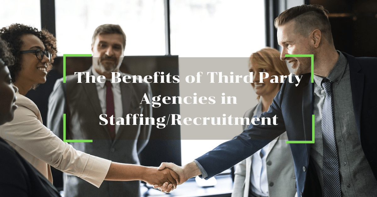 The Benefits of Third Party Agencies in Staffing/Recruitment