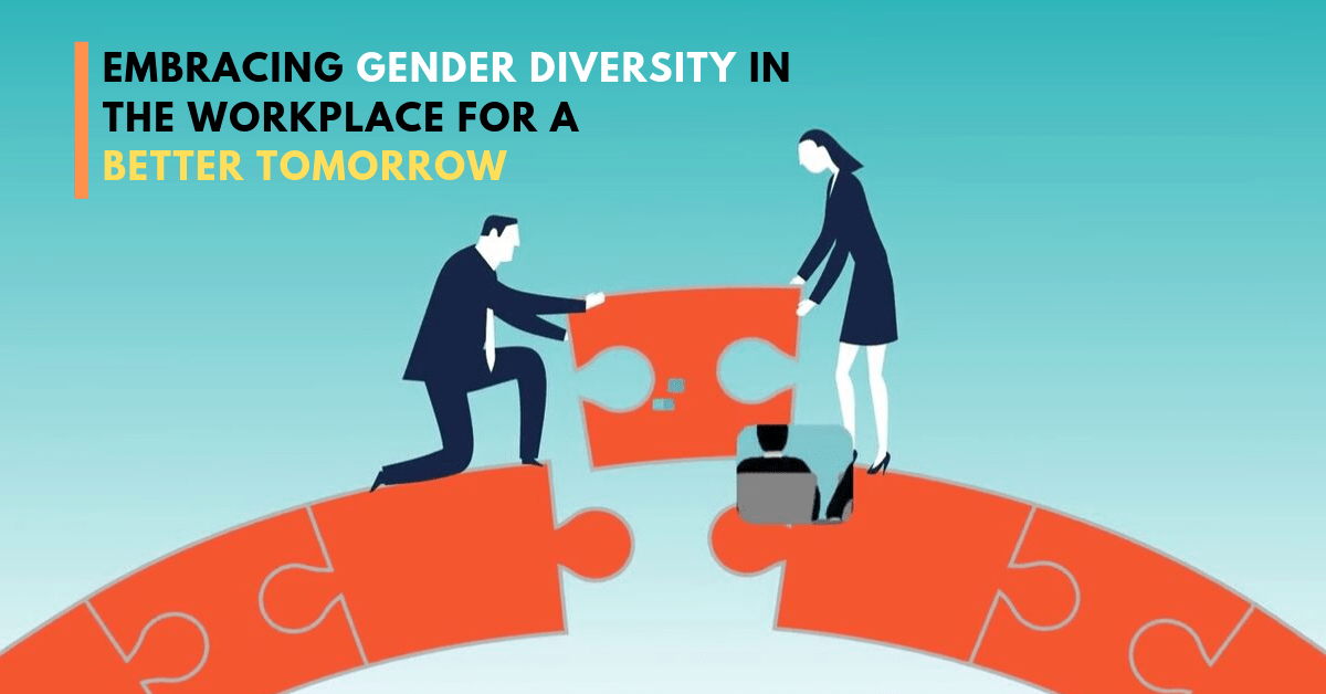 Embracing Gender Diversity in the Workplace for a better tomorrow
