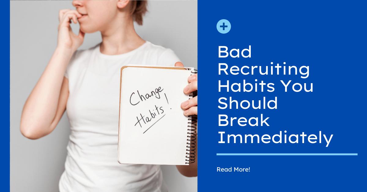 Bad Recruiting Habits You Should Break Immediately
