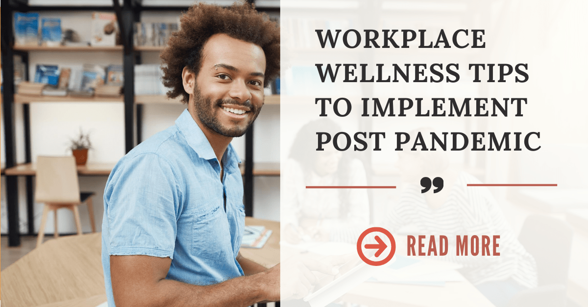 Workplace Wellness Tips to Implement Post Pandemic