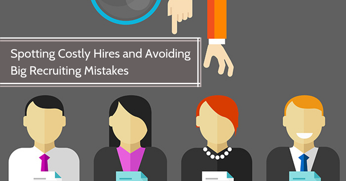 Spotting Costly Hires and Avoiding Big Recruiting Mistakes